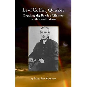 Levi Coffin Quaker Breaking the Bonds of Slavery in Ohio and Indiana by Yannessa & Mary & Ann