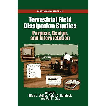 Terrestrial Field Dissipation Studies Purpose Design and Interpretation Acsss 842 by Arthur & Ellen
