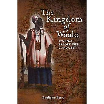 The Kingdom of Waalo Senegal Before the Conquest by Barry & Boubacar