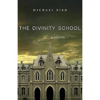 The Divinity School A Novel by Bird & Michael