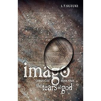 Imago Chronicles Book Four the Tears of God by Suzuki & Lorna T.
