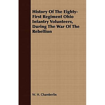 History Of The EightyFirst Regiment Ohio Infantry Volunteers During The War Of The Rebellion by Chamberlin & W. H.