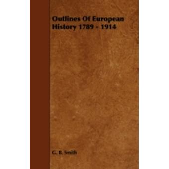 Outlines of European History 1789  1914 by Smith & G. B.
