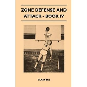 Zone Defense and Attack  Book IV by Bee & Clair