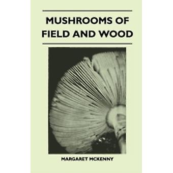 Mushrooms Of Field And Wood by McKenny & Margaret