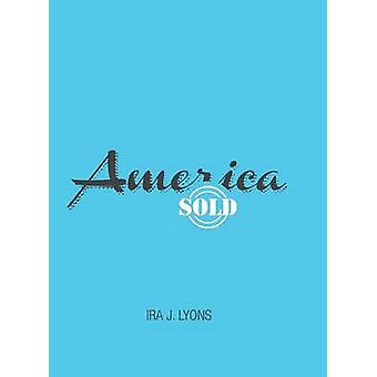America Sold by Lyons & Ira J.
