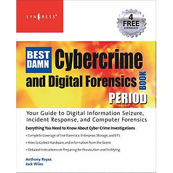 The Best Damn Cybercrime and Digital Forensics Book Period by Reyes