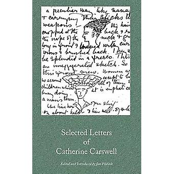 Selected Letters of Catherine Carswell by Carswell & Catherine