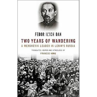Two Years of Wandering A Menshevik Leader in Lenins Russia by Dan & Fedor Ilich