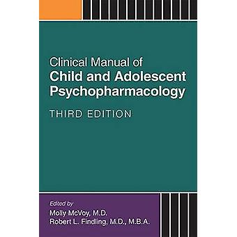 Clinical Manual of Child and Adolescent Psychopharmacology by Molly McVoy