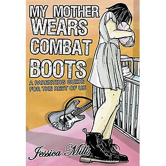 My Mother Wears Combat Boots by Mills & Jessica