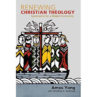 Renewing Christian Theology - Systematics for a Global Christianity by