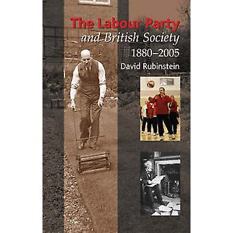 Labour Party and British Society - 1880-2005 by David Rubinstein - 978