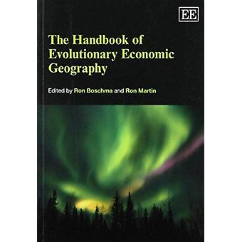 The Handbook of Evolutionary Economic Geography by Ron Boschma - Ron