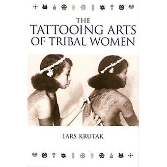 The Tattooing Arts of Tribal Women by Lars Krutak - 9781898948742 Book