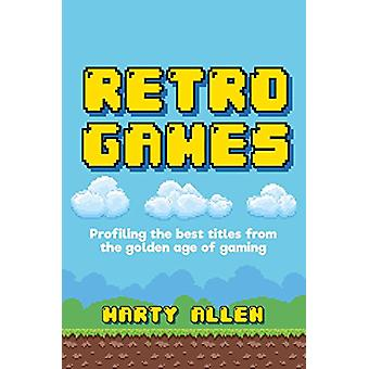 Retro Games - Profiling the Best Titles from the Golden Age of Gaming