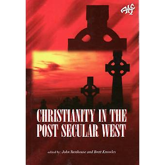 Christianity in the Post Secular West by John Stenhouse - 97819206917