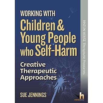 Working with Children and Young People who Self-Harm:� Creative Therapeutic Approaches