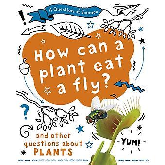 A Question of Science How can a plant eat a fly And other questions about plants by Anna Claybourne