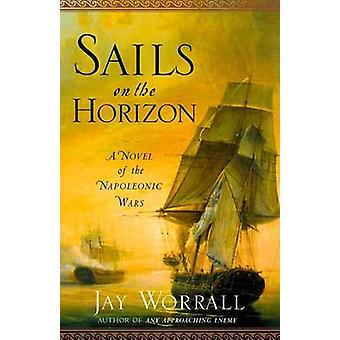 Sails on the Horizon - A Novel of the Napoleonic Wars by Jay Worrall -