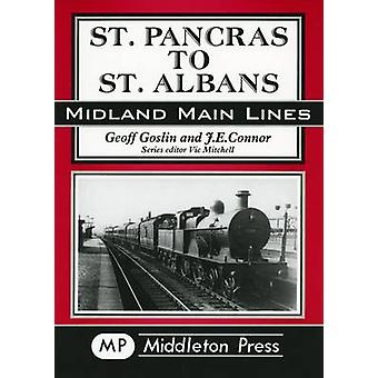 St. Pancras to St. Albans by J. E. Connor - Geoff Goslin - 9781901706