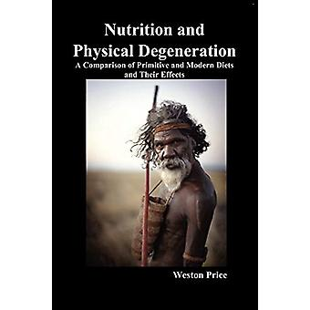 Nutrition and Physical Degeneration - A Comparison of Primitive and Mo