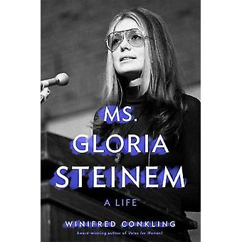 Ms. Gloria Steinem - A Life by Winifred Conkling - 9781250244574 Book
