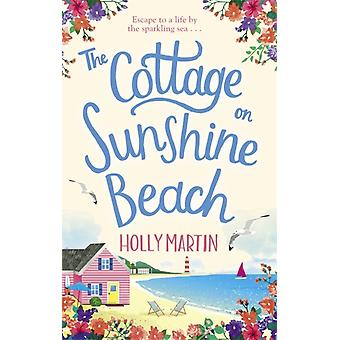 The Cottage on Sunshine Beach  An utterly gorgeous feel good romantic comedy by Holly Martin