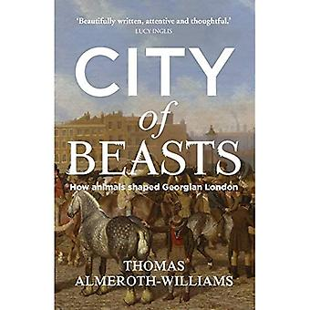 City of Beasts: How Animals Shaped Georgian London (Manchester University Press)