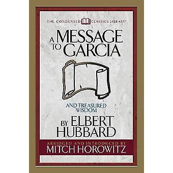A Message to Garcia (Condensed Classics): And Treasured Wisdom
