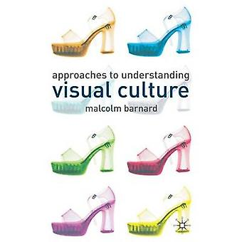 Approaches to Understanding Visual Culture by Malcolm Barnard - 97803