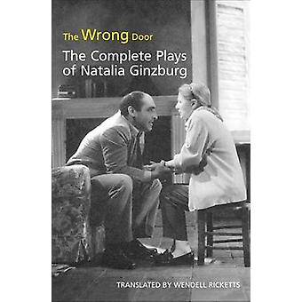 The Wrong Door - The Complete Plays of Natalia Ginzburg by Wendell Ric