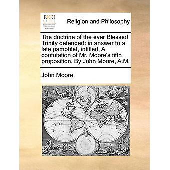 The Doctrine of the Ever Blessed Trinity Defended - In Answer to a Lat