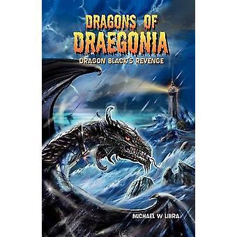 Dragon Black's Revenge by Michael W. Libra - 9781781485057 Book