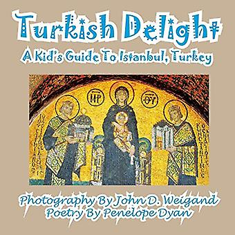 Turkish Delight--A Kid's Guide to Istanbul - Turkey by John D Weigand