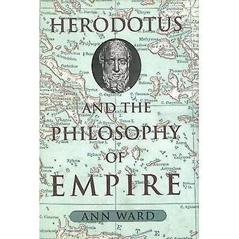 Herodotus and the Philosophy of Empire by Ward & Ann & Ph.D.