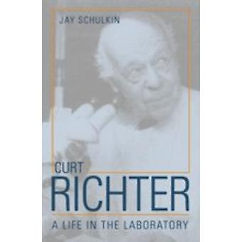 Curt Richter  A Life in the Laboratory by Jay Schulkin & Foreword by Paul Rozin