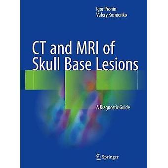 CT and MRI of Skull Base Lesions by Igor ProninValery Kornienko