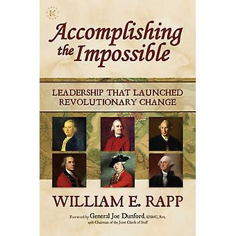 Accomplishing the Impossible by William E. Rapp