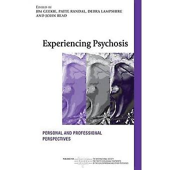 Experiencing Psychosis Personal and Professional Perspectives by Geekie & Jim