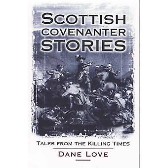 Scottish Covenanter Stories - Tales from the Killing Time by Dane Love