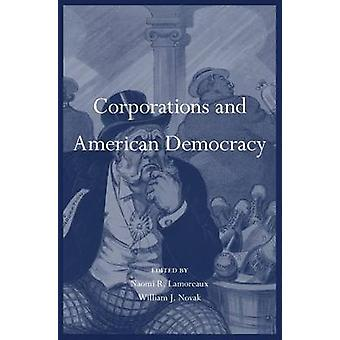 Corporations and American Democracy by Naomi R. Lamoreaux - William J