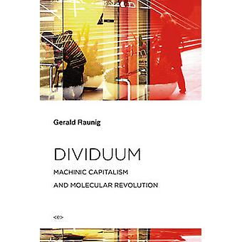 Dividuum - Machinic Capitalism and Molecular Revolution by Gerald Raun