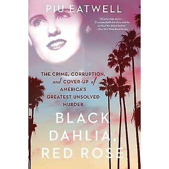 Black Dahlia - Red Rose - The Crime - Corruption - and Cover-Up of Ame