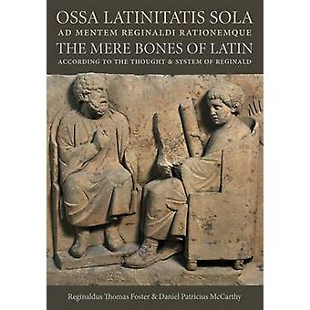 Ossa Latinitatis Sola ad Mentem Reginaldi Rationemque - The Mere Bones