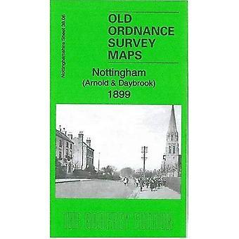 Nottingham (Arnold & Daybrook) 1899 1899: Nottinghamshire Sheet 38.06 (Old Ordnance Survey Maps of Nottinghamshire)