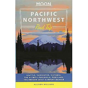 Moon Pacific Northwest Road� Trip (Second Edition): Seattle, Vancouver, Victoria, the Olympic Peninsula, Portland, the Oregon Coast & Mount Rainier