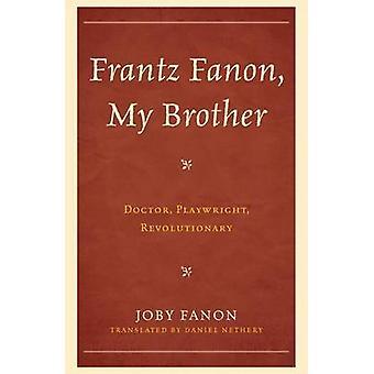Frantz Fläkton min bror doktor dramatiker revolutionär av Joby Fläkton & översatt av Daniel Nethery
