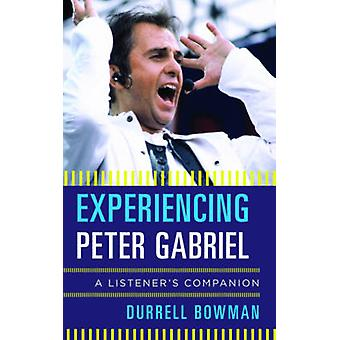 Experiencing Peter Gabriel by Durrell Bowman - 9781442251991 Book