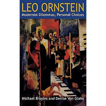 Leo Ornstein Modernist Dilemmas Personal Choices by Broyles & Michael